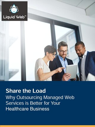 Share the Load: Why Outsourcing Managed Web Services is Better for Your Healthcare Business - Liquid Web