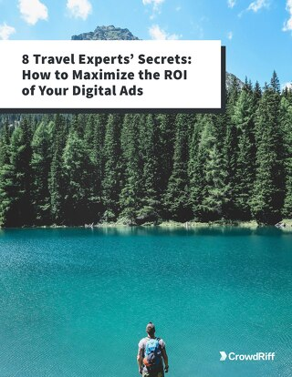 8 Travel Experts' Secrets: How to Maximize the ROI of Your Digital Ads