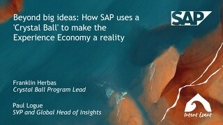 Intent Event 2019 - Beyond big ideas - How SAP uses a Crystal Ball to make the Experience Economy a reality - SAP