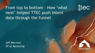 Intent Event 2019 - From top to bottom - How what next helped TTEC push Intent data through the funnel - TTEC