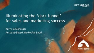 Intent Event 2019 - Illuminating the 'dark funnel' for sales and marketing success - Braintree