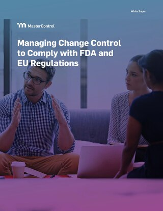 Managing Change Control to Comply with FDA and EU Regulations