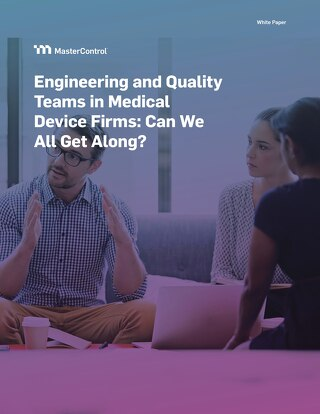 Engineering and Quality Teams in Medical Device Firms: Can We All Get Along?