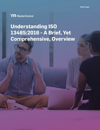 Understanding ISO 13485: 2016 — A Brief, Yet Comprehensive, Overview
