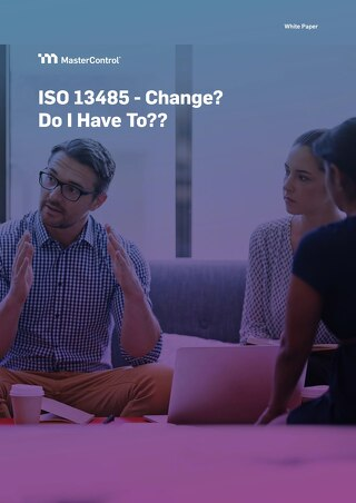 ISO 13485 - Change? Do I Have To??