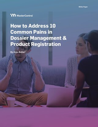 How to Address 10 Common Pains in Dossier Management & Product Registration