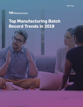 Top Manufacturing Batch Record Trends in 2019