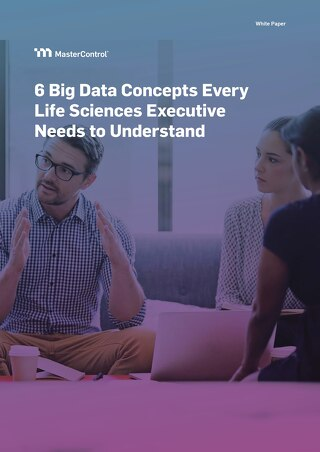 6 Big Data Concepts Every Life Sciences Executive Needs to Understand