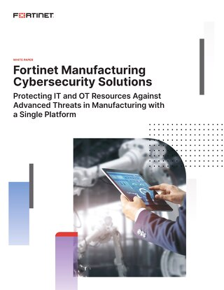 Fortinet Manufacturing Cybersecurity Solutions