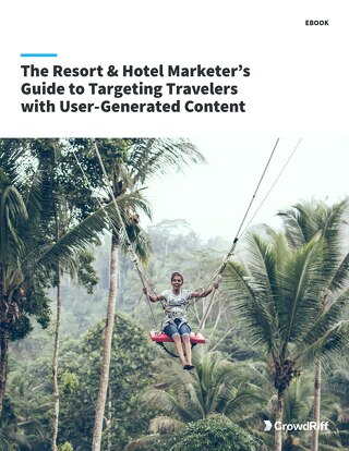 Resort and Hotel Marketer's Guide to Targeting Travelers with UGC