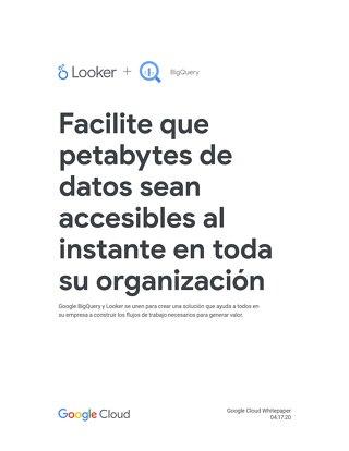 Resumen de la solución de GoogleBigQuery y Looker: Facilite el acceso sencillo e inmediato a petabytes de datos en toda su organización