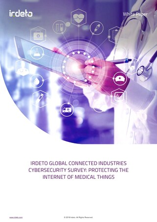 White Paper: Irdeto Global Connected Industries Cybersecurity Survey - Protecting the Internet of Medical Things