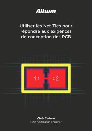 Utiliser les Net Ties pour répondre aux exigences de conception des PCB