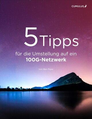 5 Tipps für die Umstellung auf ein 100G-Netzwerk