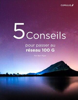 5 Conseils pour passer au réseau 100 G