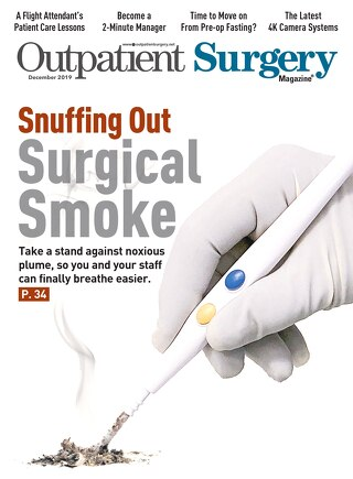 Snuffing Out Surgical Smoke - December 2019 - Subscribe to Outpatient Surgery Magazine