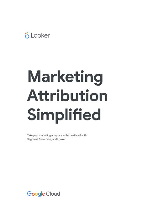 Marketing Attribution Simplified: Looker, Segment, Snowflake Solution Brief