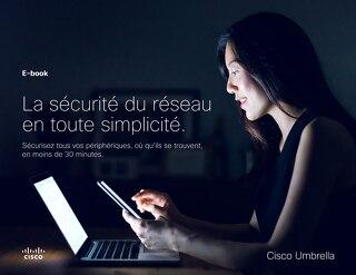 La sécurité du réseau en toute simplicité