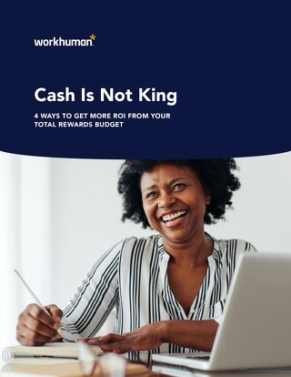 Cash Is Not King: 4 Ways to Get More ROI From Your Total Rewards