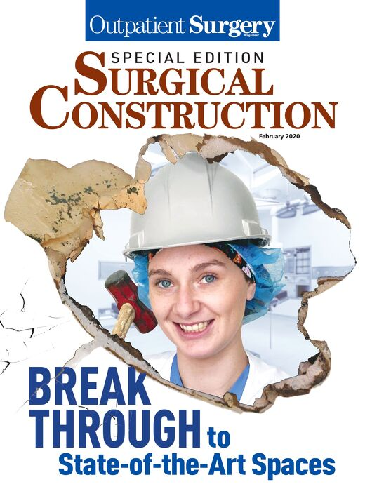 Special Edition: Surgical Construction - February 2020 - Subscribe to Outpatient Surgery Magazine
