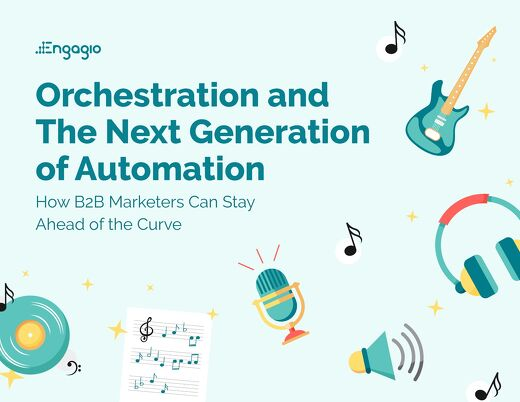 Orchestration and the Next Generation of Automation     Engagio