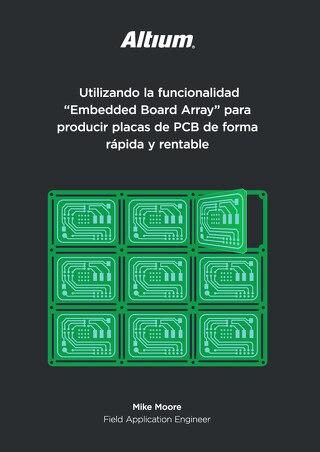 """Utilizando la funcionalidad """"Embedded Board Array"""" para producir placas de PCB de forma rápida y rentable"""