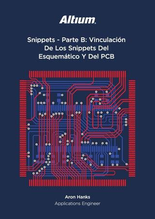 Snippets - Parte B: Vinculación De Los Snippets Del Esquemático Y Del PCB