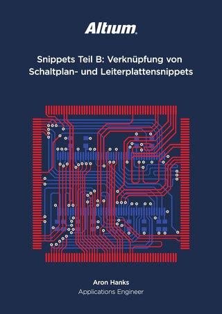 Snippets Teil B: Verknüpfung von Schaltplan - und Leiterplattensnippets