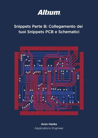 Snippets Parte B: Collegamento dei tuoi Snippets PCB e Schematici