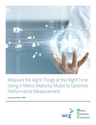 Measure the Right Things at the Right Time: Using A Metric Maturity Model to Optimize Performance Measurement