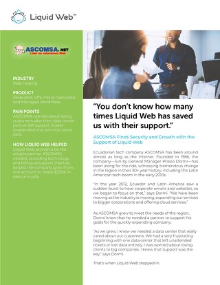 """You don't know how many times Liquid Web has saved us with their support."" - ASCOMSA Case Study"
