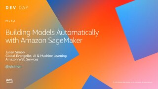 Building Models Automatically with Amazon SageMaker - slides