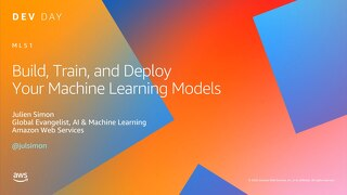 Build, Train, and Deploy Your Machine Learning Models - slides