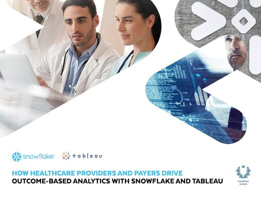 How Healthcare Providers and Payers Drive Outcome-Based Analytics with Snowflake and Tableau