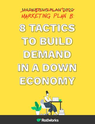 Marketing Plan B: 7 Tactics to Build Demand in a Down Economy