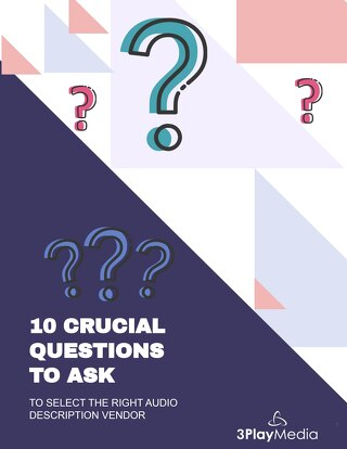 10 Crucial Questions to Ask to Select the Right Audio Description Vendor