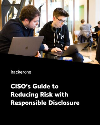 CISO's Guide to Reducing Risk with Responsible Disclosure