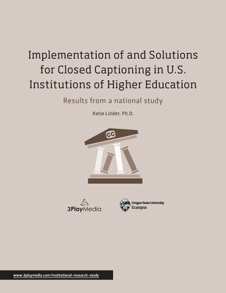 National Research Results: Implementation of & Solutions for Closed Captioning in U.S. Institutions of Higher Education