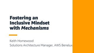 Keith Homewood -AWS - Fostering an Inclusive Mindset with Mechanisms