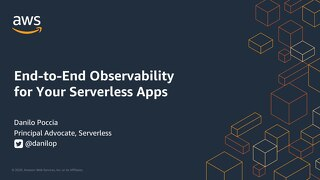 End-to-End Observability to Better Understand Your Serverless Apps_AWS DevDay Online_April2020