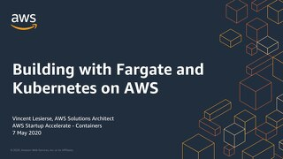 Containers May 7th: Building with Fargate & Kubernetes on AWS