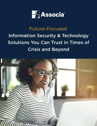 Future-Focused: Information Security & Technology Solutions You Can Trust in Times of Crisis and Beyond