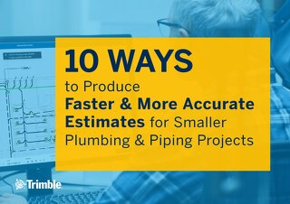 10 Ways to Produce Faster & More Accurate Estimates for Smaller Plumbing & Piping Projects