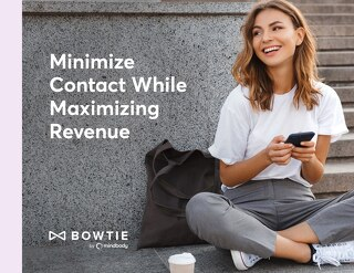 Minimize Contact While Maximizing Revenue with Bowtie