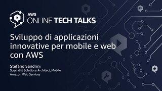 Sviluppo di applicazioni innovative per mobile e web con AWS