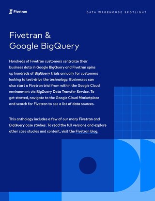 Google BigQuery & Fivetran Case Study Anthology
