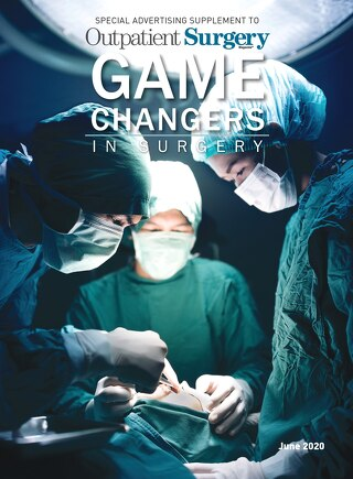 Special Edition: Game Changers in Surgery - June 2020 - Subscribe to Outpatient Surgery Magazine