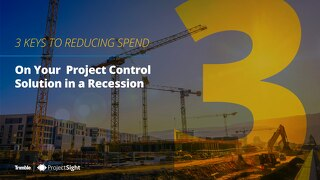 3 Keys to Reducing Spend on Your Project Control Solution