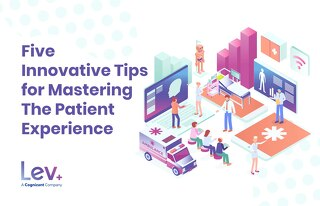 Five Tips For Mastering the Patient Experience - Lev