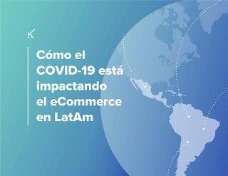 Cómo el COVID-19 está impactando el eCommerce en LatAm